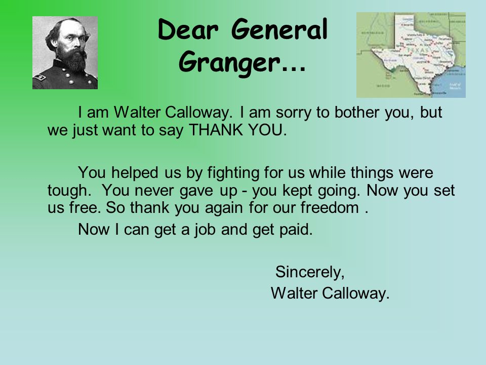 Dear General Granger… I am Walter Calloway. I am sorry to bother you, but we just want to say THANK YOU. You helped us by fighting for us while things