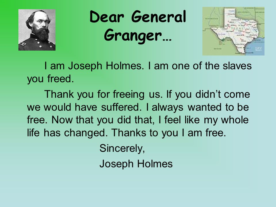 Dear General Granger… I am Joseph Holmes. I am one of the slaves you freed.