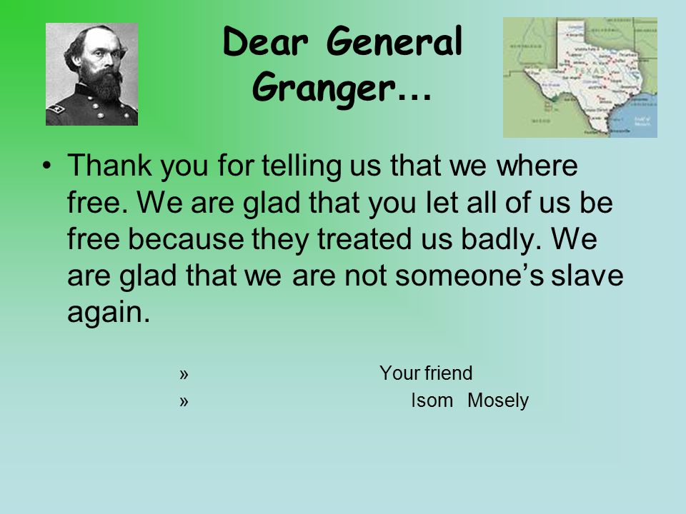 Dear General Granger… Thank you for telling us that we where free.