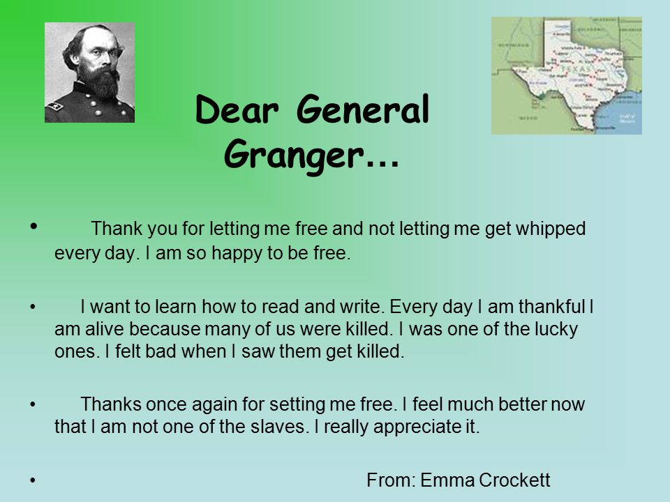 Dear General Granger… Thank you for letting me free and not letting me get whipped every day.