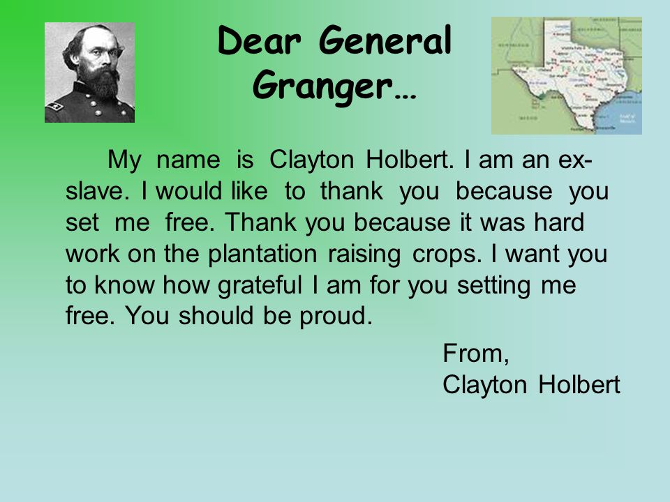 Dear General Granger… My name is Clayton Holbert. I am an ex- slave.