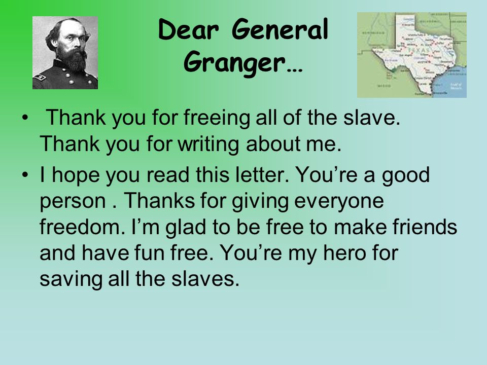Dear General Granger… Thank you for freeing all of the slave.
