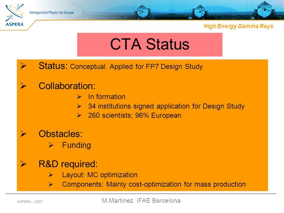 M.Martinez IFAE Barcelona ASPERA - 2007 CTA Status  Status: Conceptual. Applied for FP7 Design Study  Collaboration:  In formation  34 institution