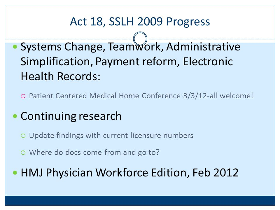 Act 18, SSLH 2009 Progress Systems Change, Teamwork, Administrative Simplification, Payment reform, Electronic Health Records:  Patient Centered Medical Home Conference 3/3/12-all welcome.