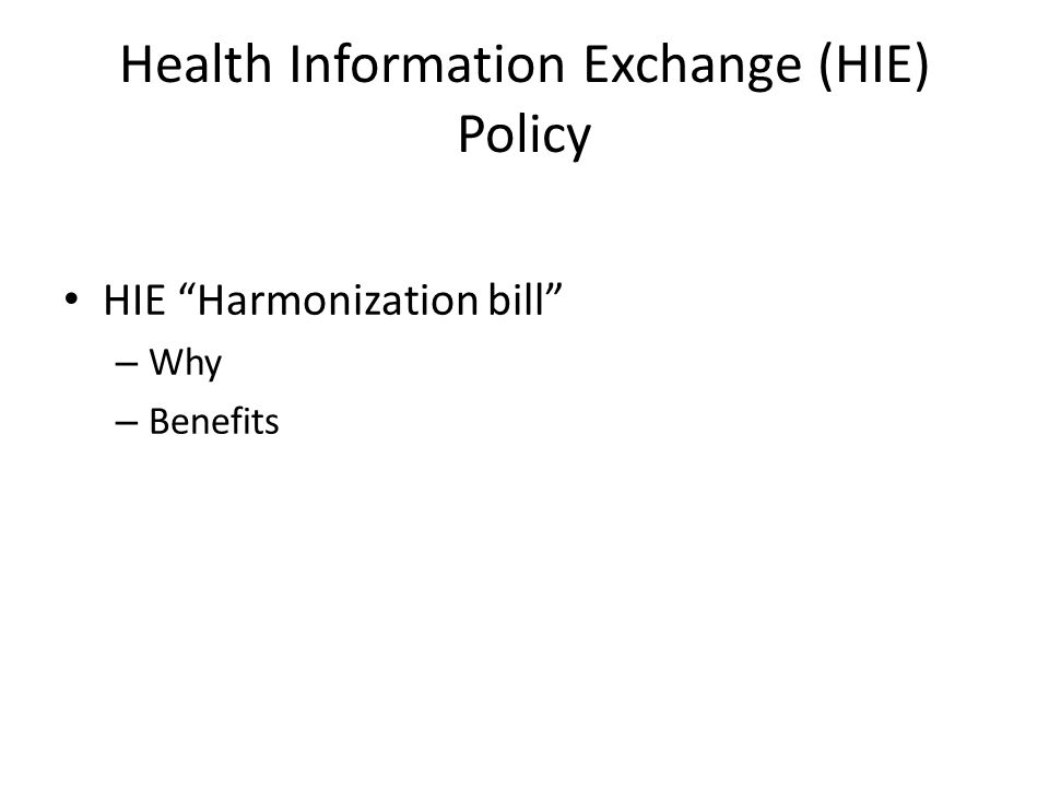Health Information Exchange (HIE) Policy HIE Harmonization bill – Why – Benefits