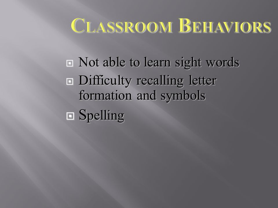  Not able to learn sight words  Difficulty recalling letter formation and symbols  S pelling