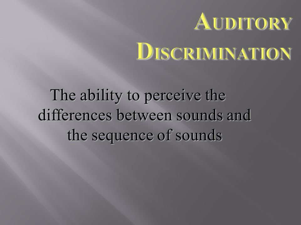 The ability to perceive the differences between sounds and the sequence of sounds