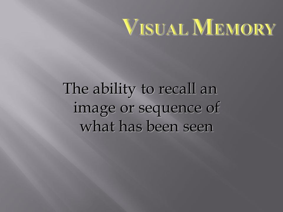The ability to recall an image or sequence of what has been seen