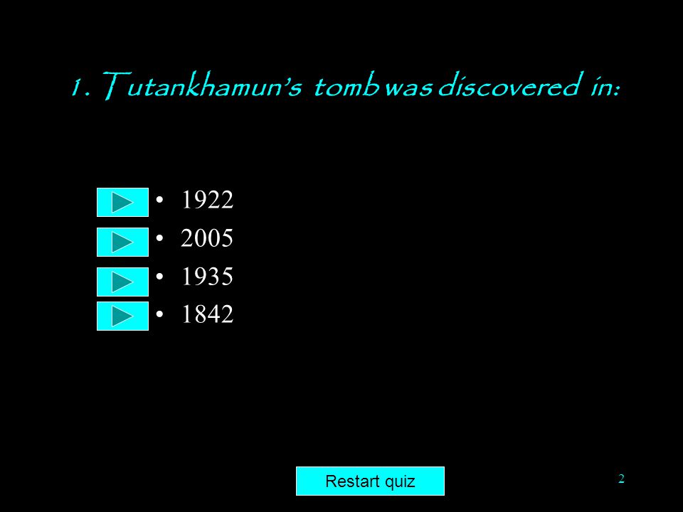 Tutankhamun's Tomb Quiz 1 Tutankhamun's Tomb Quiz 1 Choose your answer from the multiple choice list under every question Each question will repeat un