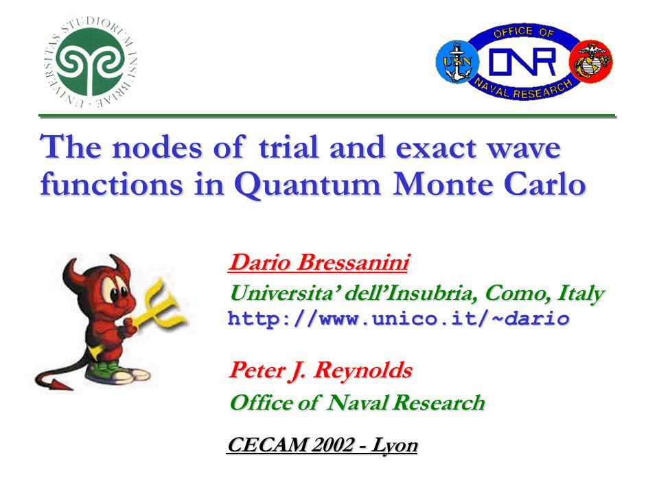 The nodes of trial and exact wave functions in Quantum Monte Carlo Dario Bressanini Universita' dell'Insubria, Como, Italy http://www.unico.it/~dario Peter J.