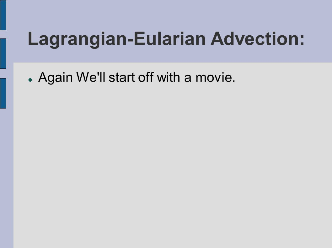 Lagrangian-Eularian Advection: Again We ll start off with a movie.