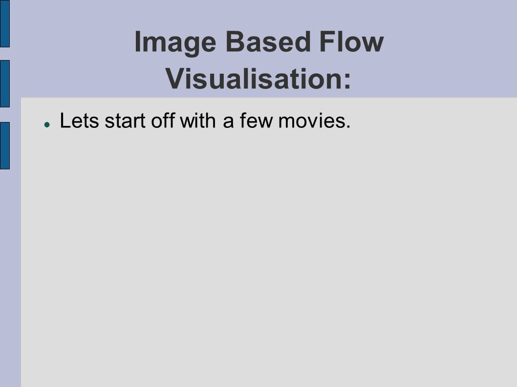Image Based Flow Visualisation: Lets start off with a few movies.