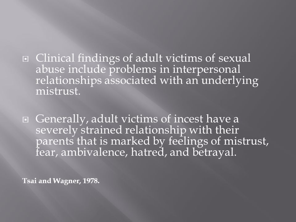  Clinical findings of adult victims of sexual abuse include problems in interpersonal relationships associated with an underlying mistrust.