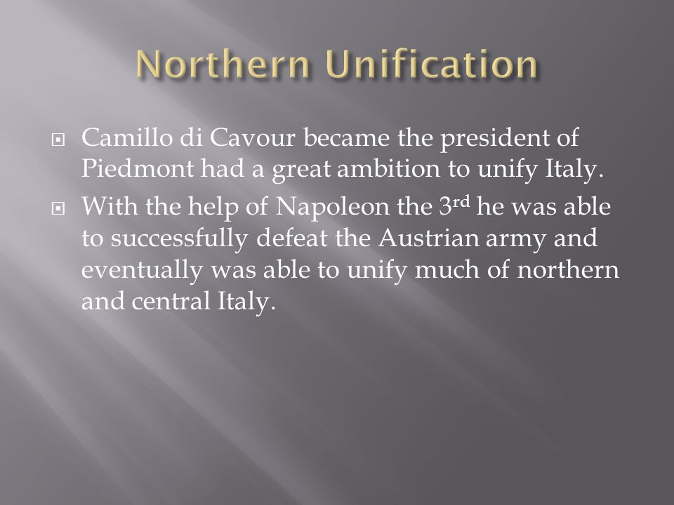  Camillo di Cavour became the president of Piedmont had a great ambition to unify Italy.