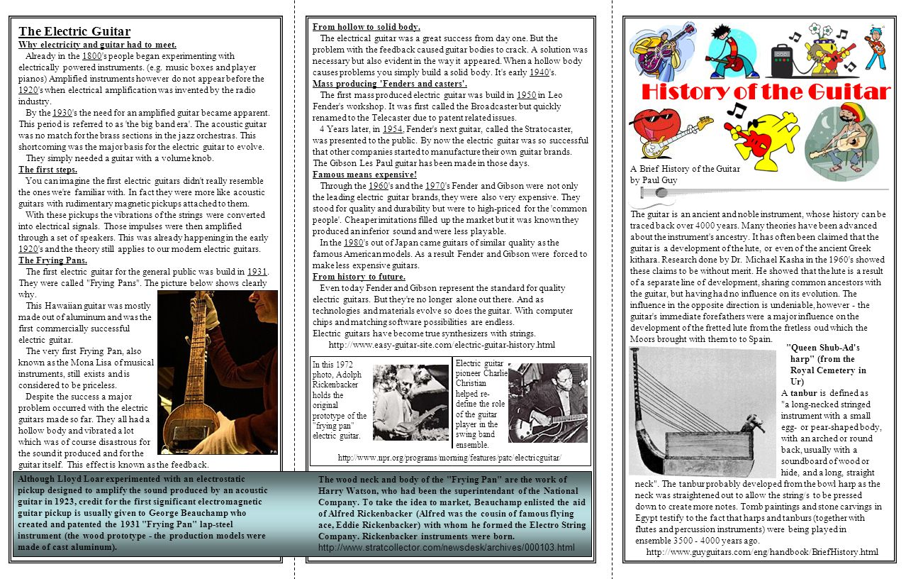 A Brief History of the Guitar by Paul Guy The guitar is an ancient and noble instrument, whose history can be traced back over 4000 years.