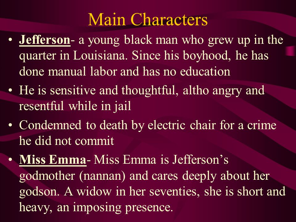 Main Characters Jefferson- a young black man who grew up in the quarter in Louisiana.