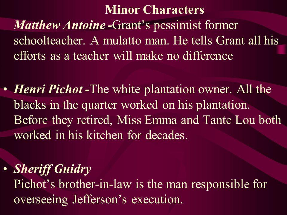 Minor Characters Matthew Antoine -Grant's pessimist former schoolteacher.