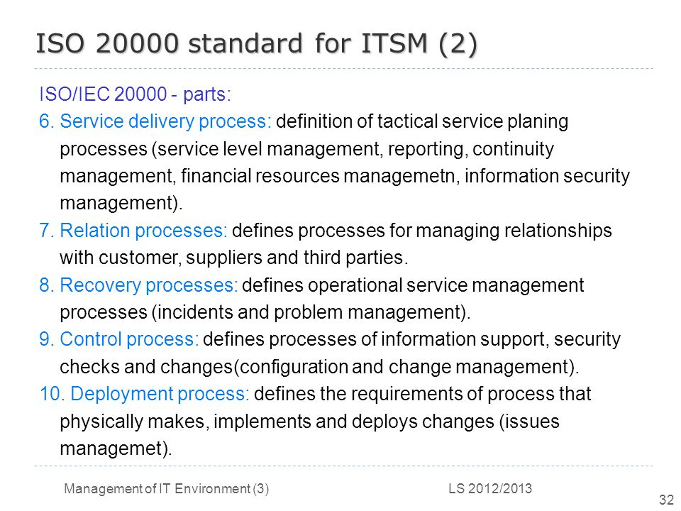Management of IT Environment (3) LS 2012/2013 32 ISO 20000 standard for ITSM (2) ISO/IEC 20000 - parts: 6.