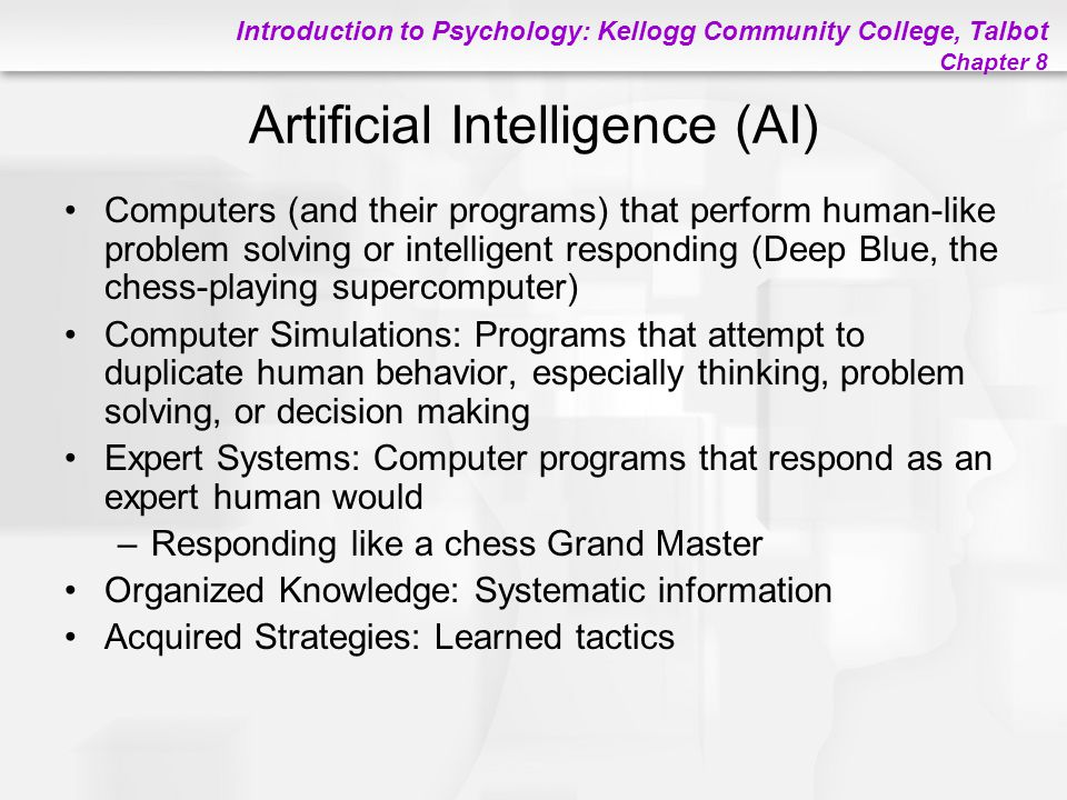Introduction to Psychology: Kellogg Community College, Talbot Chapter 8 Artificial Intelligence (AI) Computers (and their programs) that perform human