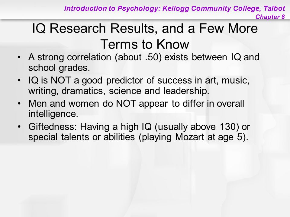Introduction to Psychology: Kellogg Community College, Talbot Chapter 8 IQ Research Results, and a Few More Terms to Know A strong correlation (about.