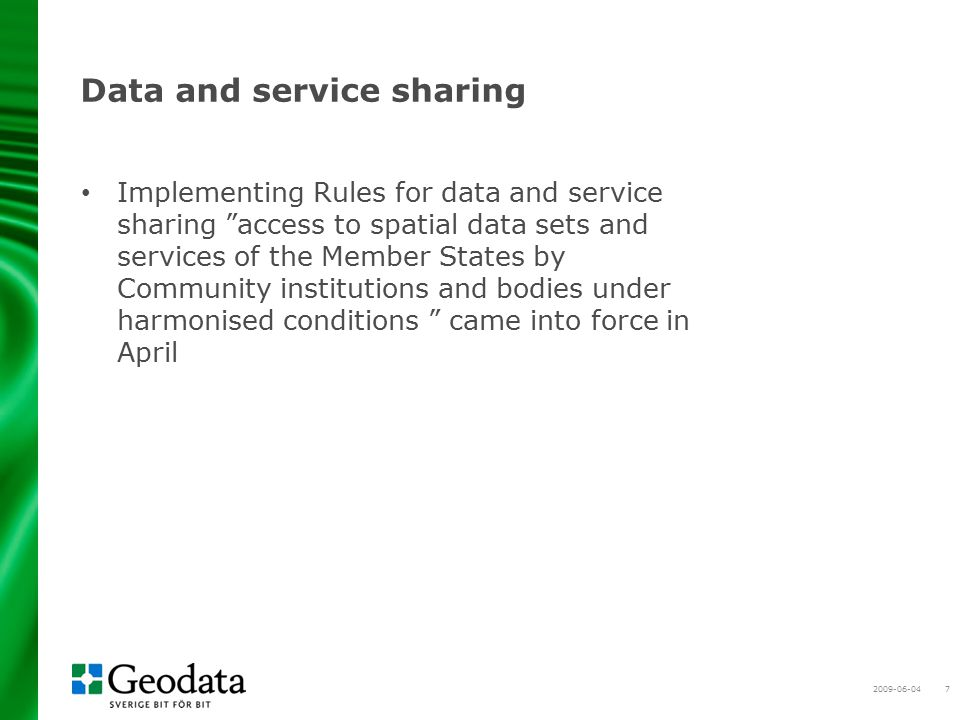 2009-06-047 Data and service sharing Implementing Rules for data and service sharing access to spatial data sets and services of the Member States by Community institutions and bodies under harmonised conditions came into force in April