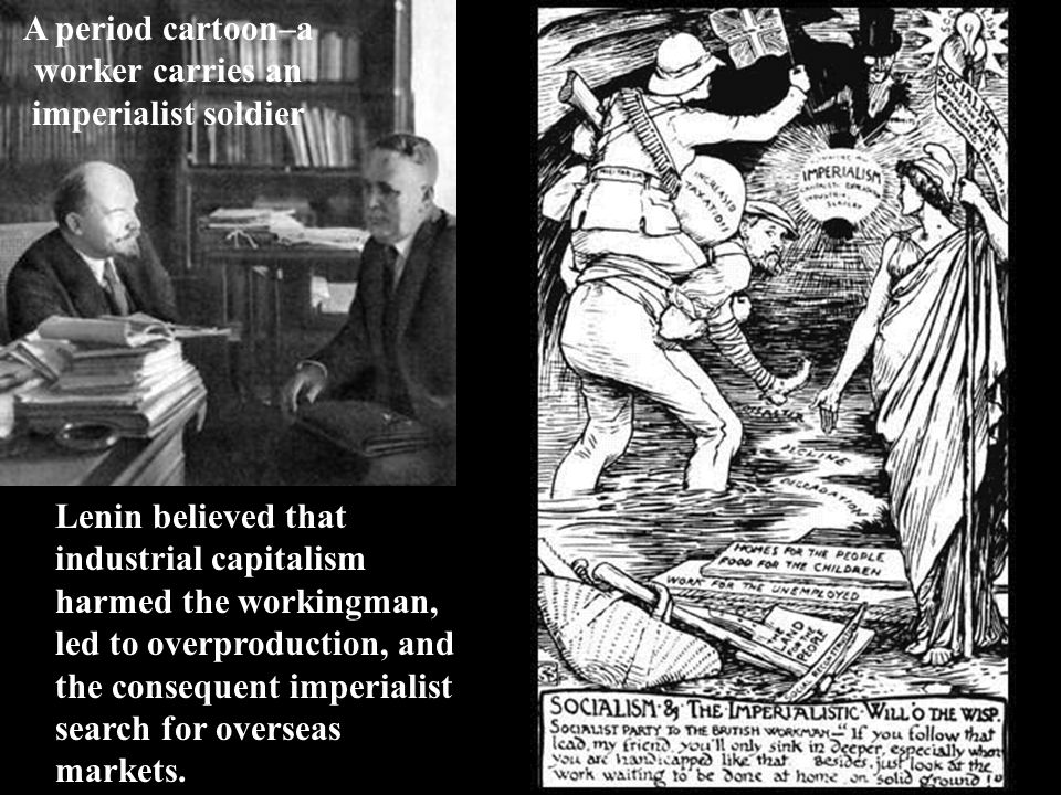 Lenin believed that industrial capitalism harmed the workingman, led to overproduction, and the consequent imperialist search for overseas markets. A