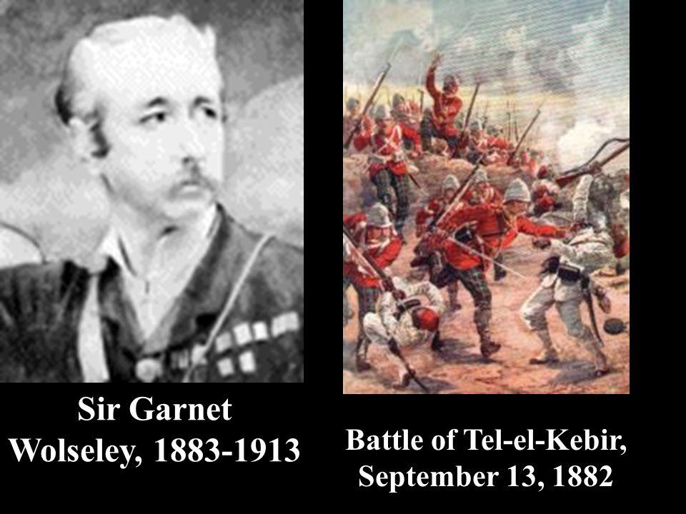 Sir Garnet Wolseley, 1883-1913 Battle of Tel-el-Kebir, September 13, 1882