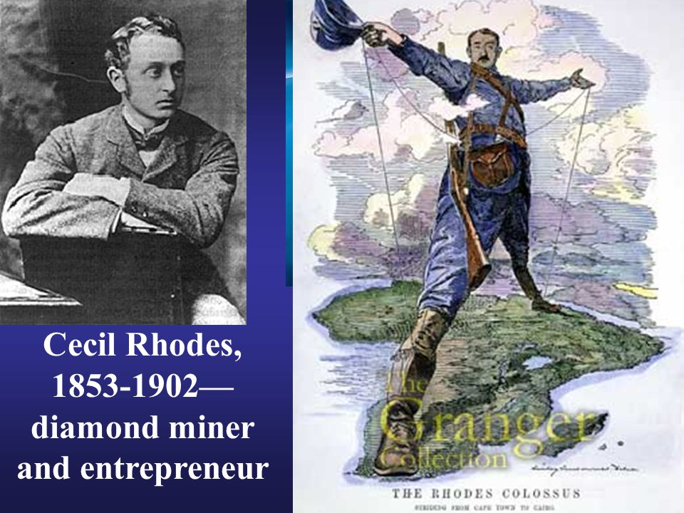 Cecil Rhodes, 1853-1902— diamond miner and entrepreneur