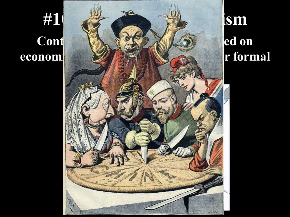 #10 Informal Imperialism Control over a region (usually based on economic realities) without colonies or formal administrative control