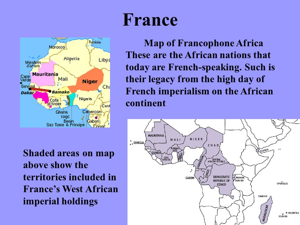 France Shaded areas on map above show the territories included in France's West African imperial holdings Map of Francophone Africa These are the Afri