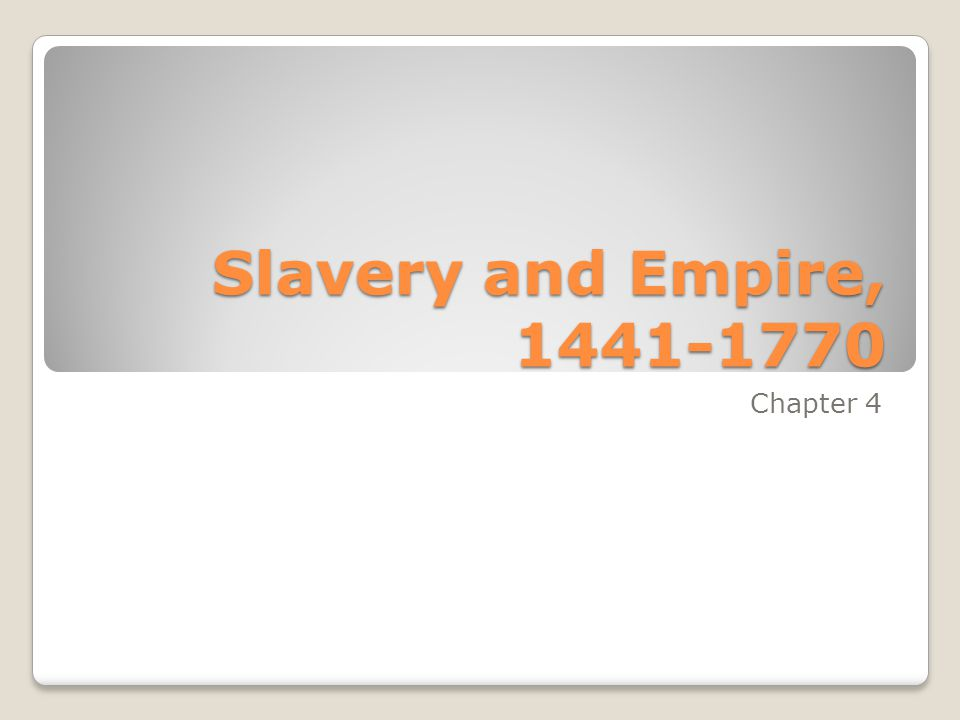 Slavery and Empire, 1441-1770 Chapter 4
