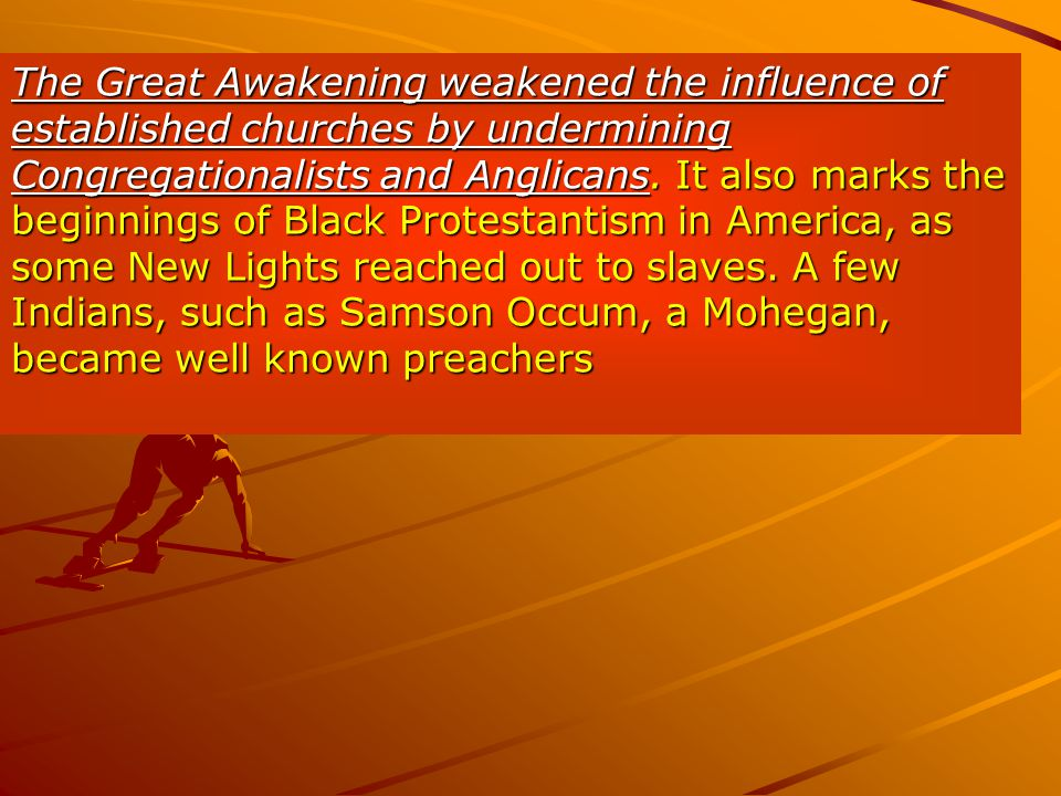 The Great Awakening weakened the influence of established churches by undermining Congregationalists and Anglicans.