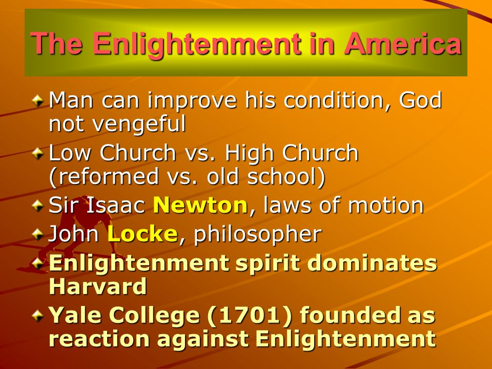 The Enlightenment in America Man can improve his condition, God not vengeful Low Church vs.