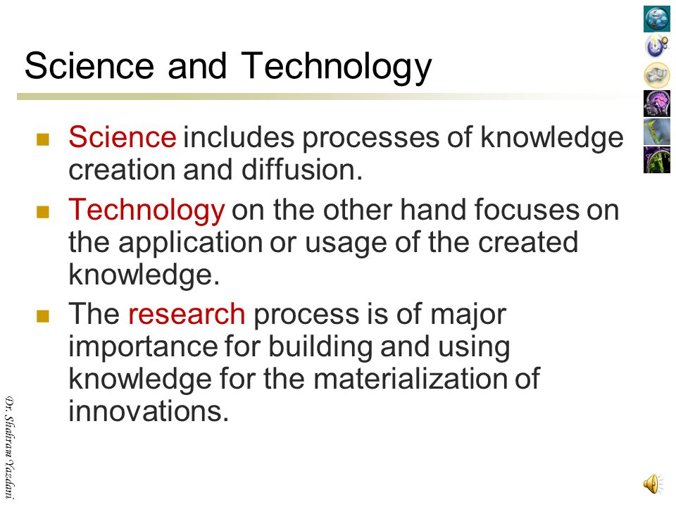 Dr.Shahram Yazdani Technology Technology is the know-how on how to apply scientific knowledge.