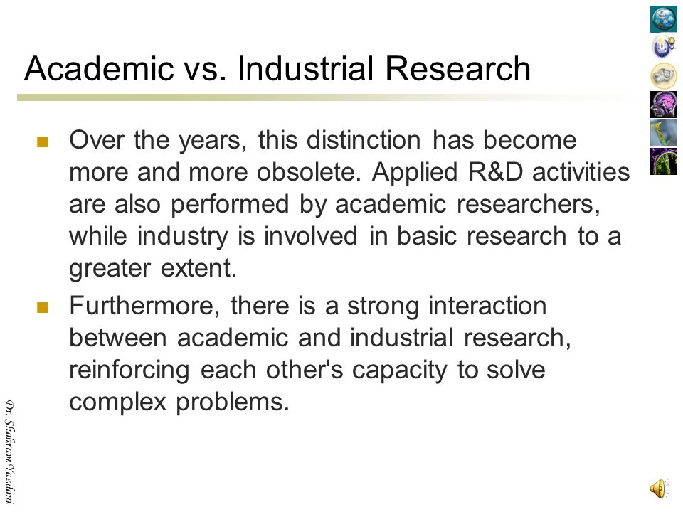 Dr. Shahram Yazdani Academic vs. Industrial Research The largest part of academic research is concentrated in basic research, although applied researc
