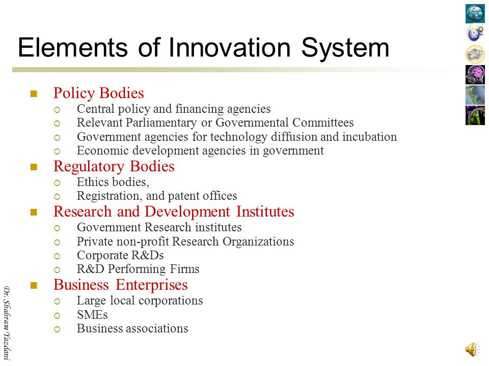 Dr. Shahram Yazdani The Goal of an Innovation System The goal of an innovation system is to develop, diffuse and utilize innovations.
