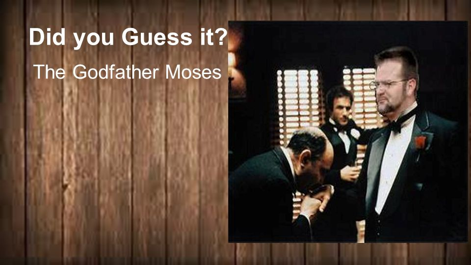 Did you Guess it The Godfather Moses 2 + 2 ____ = 4