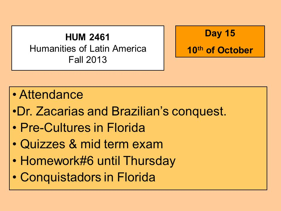 HUM 2461 Humanities of Latin America Fall 2013 Day 15 10 th of October Attendance Dr.