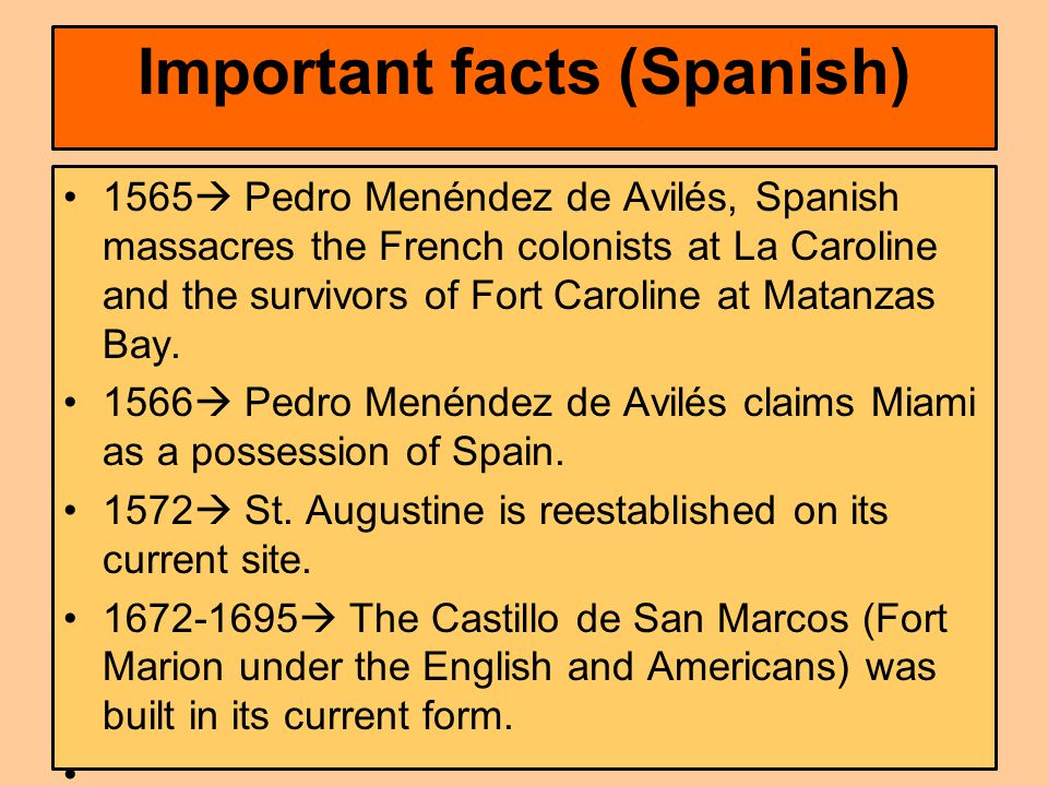 Important facts (Spanish) 1565  Pedro Menéndez de Avilés, Spanish massacres the French colonists at La Caroline and the survivors of Fort Caroline at Matanzas Bay.