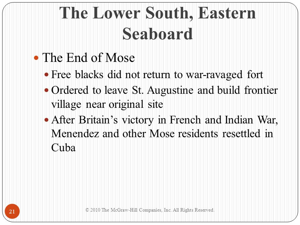 The Lower South, Eastern Seaboard The End of Mose Free blacks did not return to war-ravaged fort Ordered to leave St. Augustine and build frontier vil
