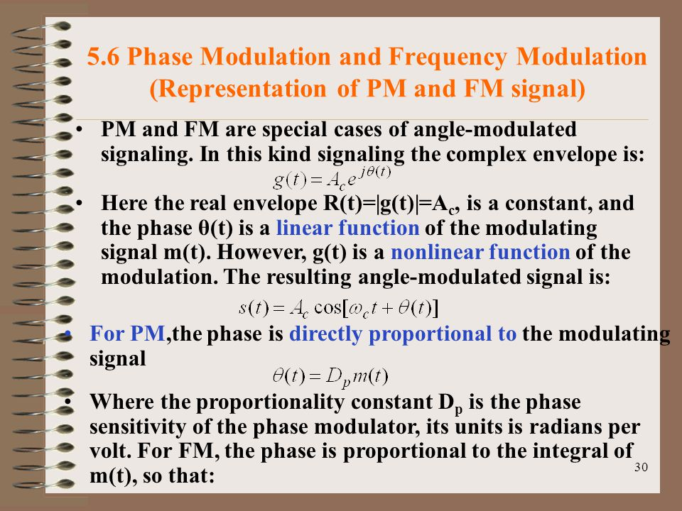 30 5.6 Phase Modulation and Frequency Modulation (Representation of PM and FM signal) PM and FM are special cases of angle-modulated signaling.