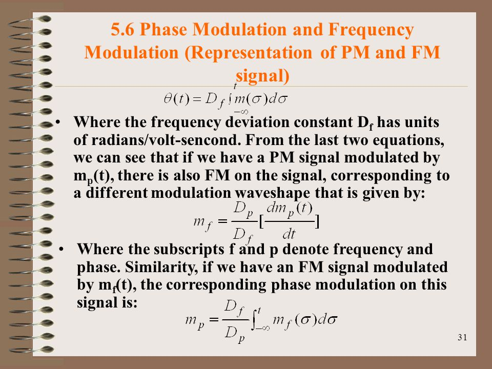 31 5.6 Phase Modulation and Frequency Modulation (Representation of PM and FM signal) Where the frequency deviation constant D f has units of radians/volt-sencond.