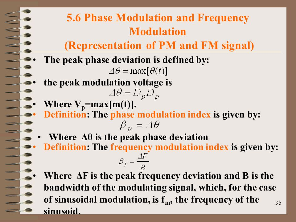 36 5.6 Phase Modulation and Frequency Modulation (Representation of PM and FM signal) The peak phase deviation is defined by: the peak modulation voltage is Where V p =max[m(t)].
