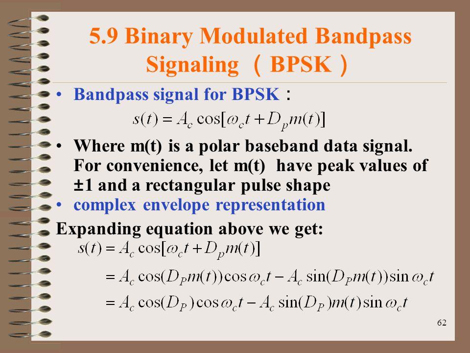 62 5.9 Binary Modulated Bandpass Signaling ( BPSK ) Bandpass signal for BPSK : Where m(t) is a polar baseband data signal.