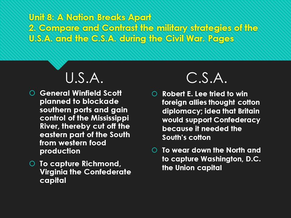 Unit 8: A Nation Breaks Apart 2. Compare and Contrast the military strategies of the U.S.A. and the C.S.A. during the Civil War. Pages U.S.A.  Genera