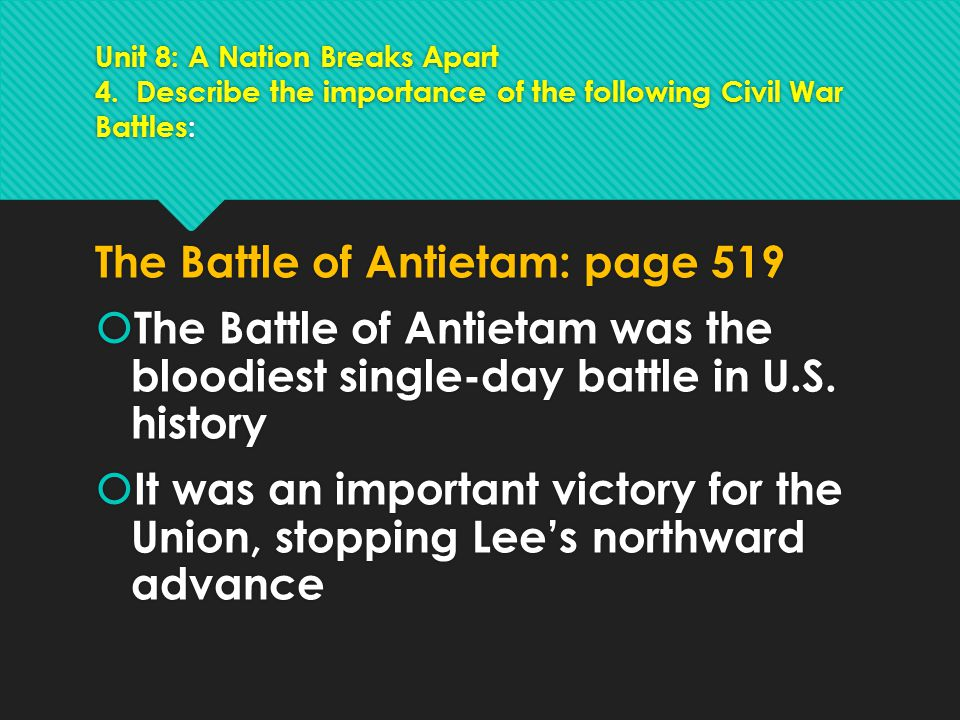 Unit 8: A Nation Breaks Apart 4. Describe the importance of the following Civil War Battles: The Battle of Antietam: page 519  The Battle of Antietam