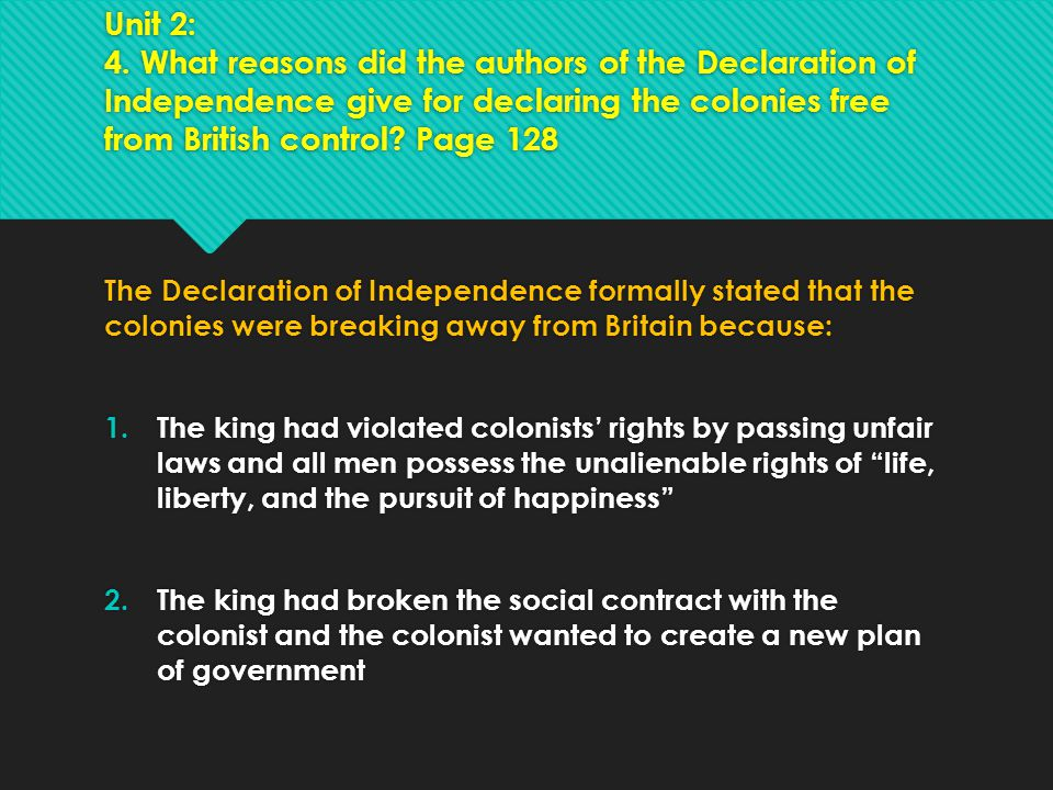 Unit 2: 4. What reasons did the authors of the Declaration of Independence give for declaring the colonies free from British control? Page 128 The Dec