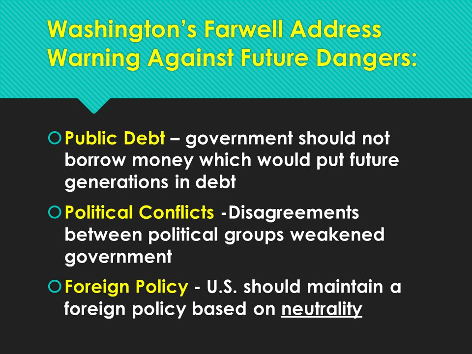 Washington's Farwell Address Warning Against Future Dangers:  Public Debt – government should not borrow money which would put future generations in
