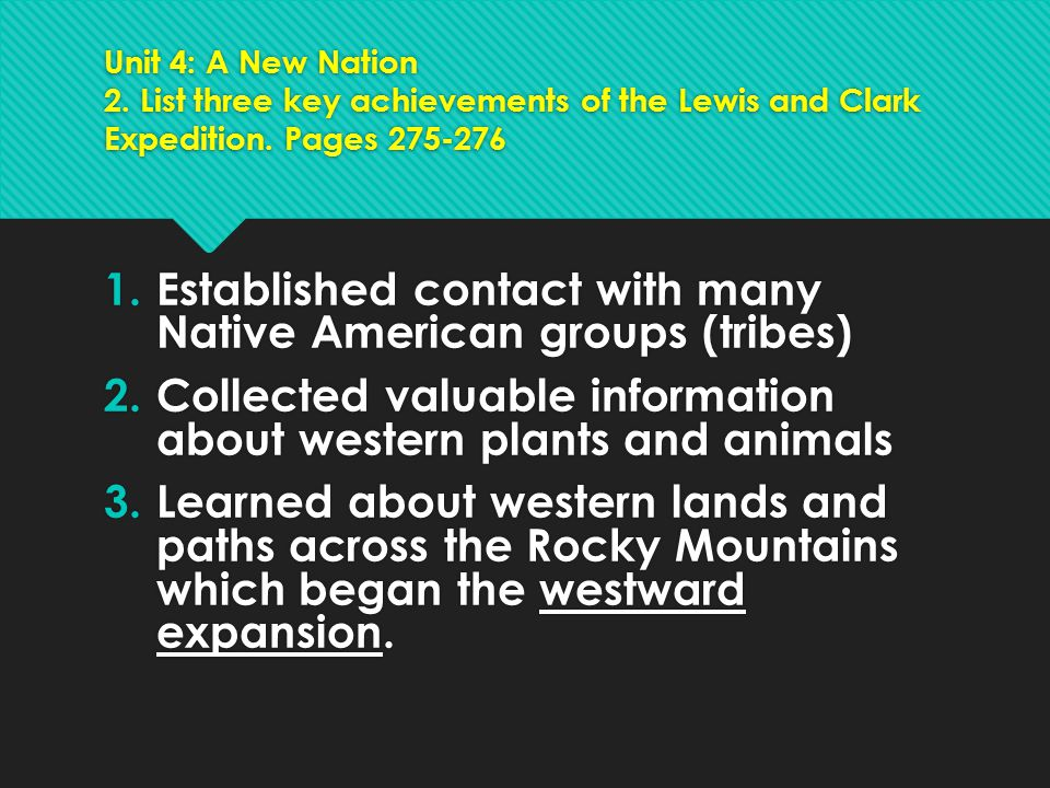 Unit 4: A New Nation 2. List three key achievements of the Lewis and Clark Expedition. Pages 275-276 1.Established contact with many Native American g