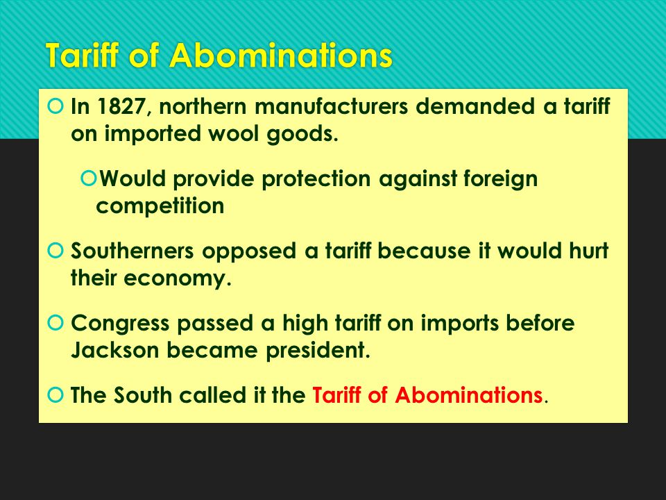 Tariff of Abominations  In 1827, northern manufacturers demanded a tariff on imported wool goods.  Would provide protection against foreign competit